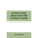 The History Of French Literature From The Oath Of Strasburg To Chantieler